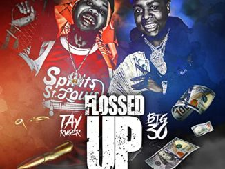 Tay Ruger & Big 30 Flossed Up Mp3 Download