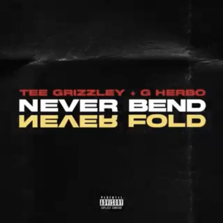 Tee Grizzley, G Herbo Never Bend Never Fold Mp3 Download